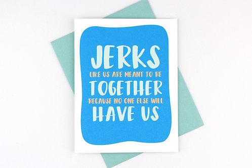 JERKS LIKE US   CARD