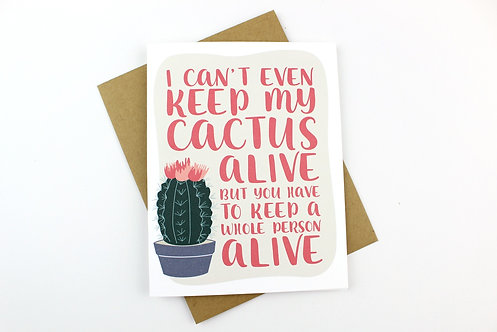 I CAN'T EVEN KEEP MY CACTUS ALIVE | CARD | WHOLESALE