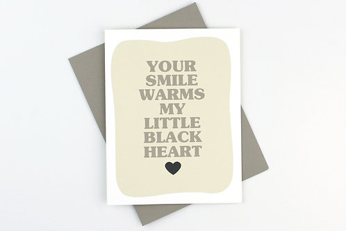YOUR SMILE WARMS MY BLACK HEART | CARD