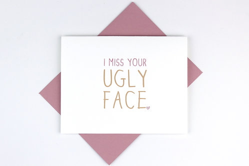 I MISS YOUR UGLY FACE | CARD