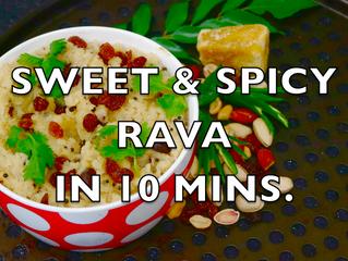 SWEET & SPICY RAVA IN 10 MINS.