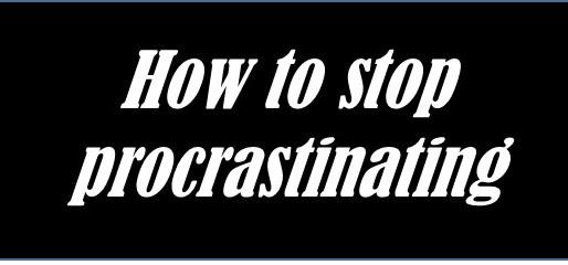 How to stop procrastinating.