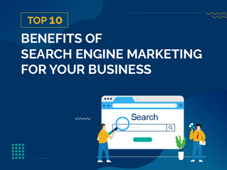 Top 10 Benefits of Search Engine Marketing for Your Business