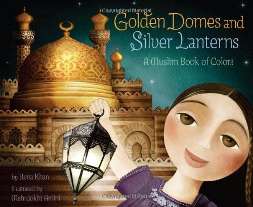 Golden Domes and Silver Lanterns- A Muslim Book of Colors