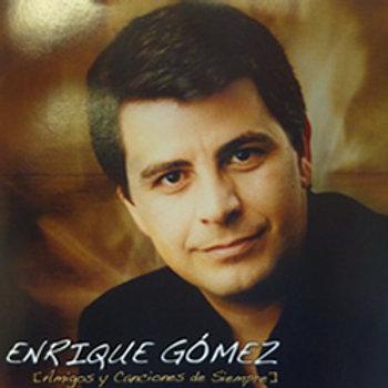 Amigos y canciones de siempre - Enrique Gómez