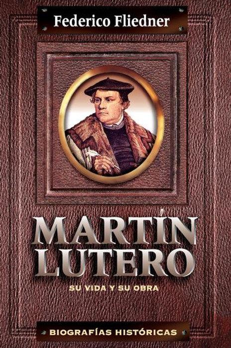 Martín Lutero: Su vida y su obra