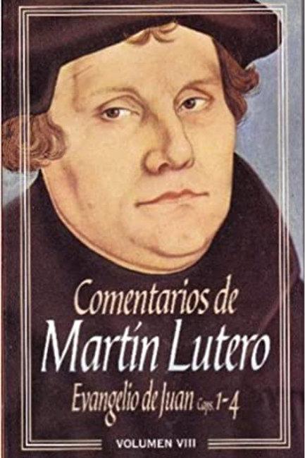 Comentarios de Martín Lutero: Evangelio de Juan Caps 1-4