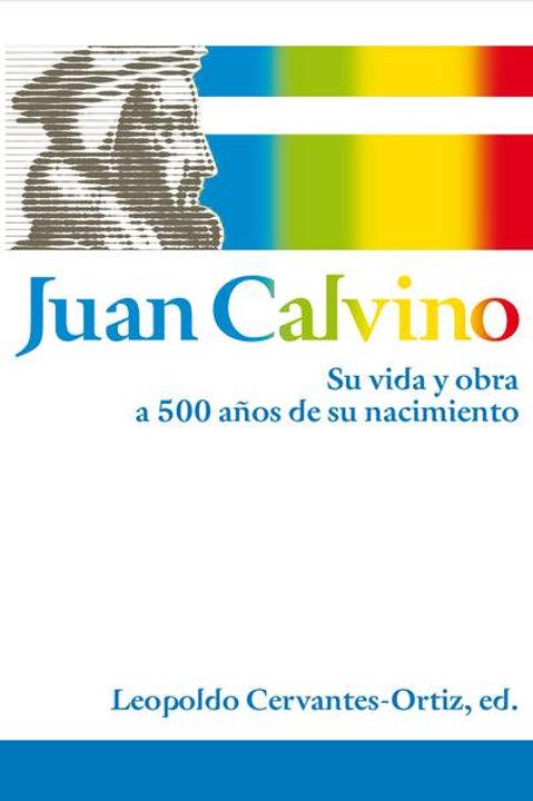 Juan Calvino: Su vida y obra a 500 años de su nacimiento