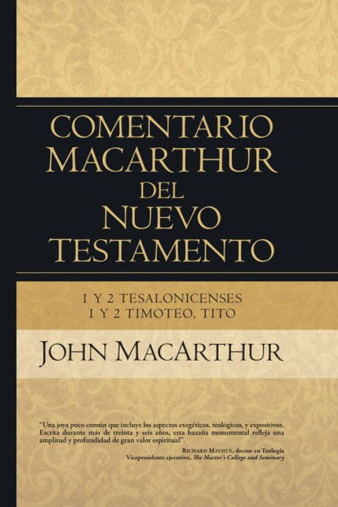 Comentario MacArthur del N. T., 1a y 2a Tesalonicenses,1a y 2a Timoteo,Tito