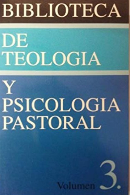 Biblioteca de teología y psicología pastoral vol.3