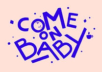 come on baby.jpg