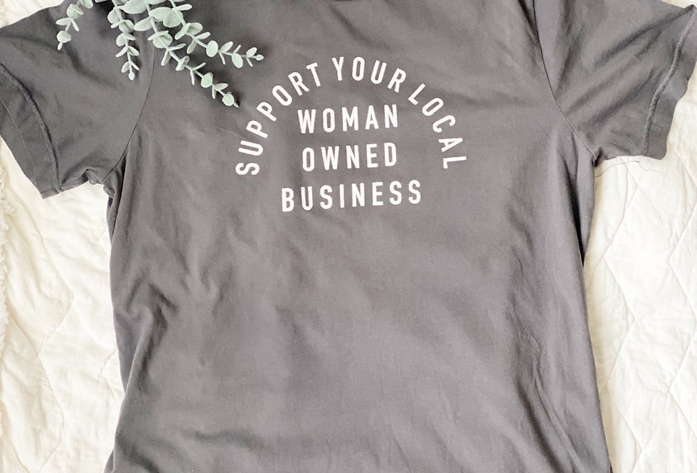 Support Your Local Woman Owned Business Tee