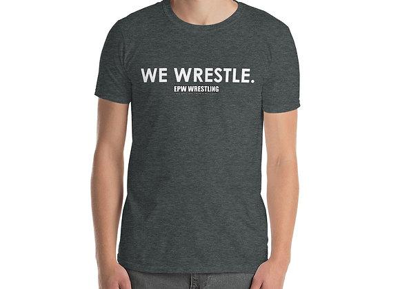 We Wrestle Tee - Short-Sleeve Unisex T-Shirt