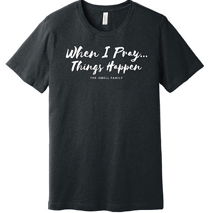 When I Pray T-Shirt (Dark Heather Gray)