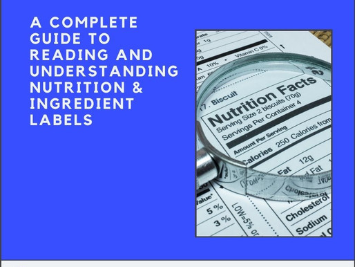 A COMPLETE GUIDE TO READING AND UNDERSTANDING NUTRITION & INGREDIENT LABELS