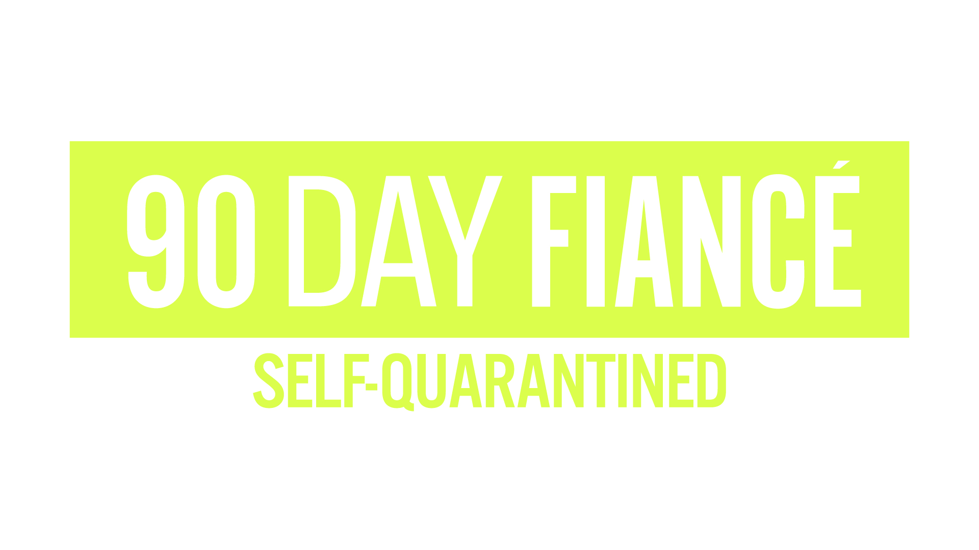 90 Day Fiance - Self Quarantined