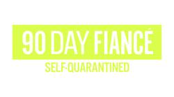 90 Day Fiance - Self Quarantined