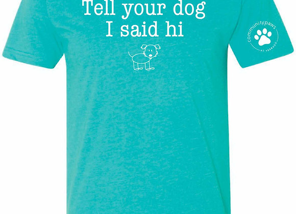 """Tell your dog I said hi"" T-shirt"