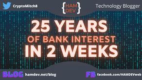 25 Years of Bank Interest in 2 Weeks