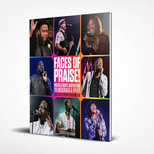 Faces of Praise! Photos and Gospel Inspirations to Encourage and Uplift