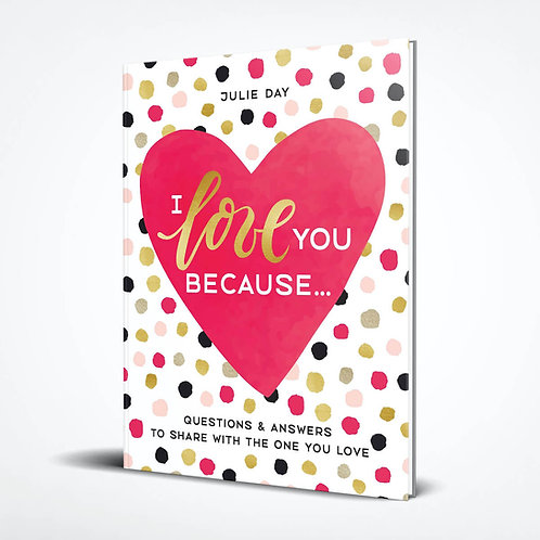 I Love You Because: Questions & Answers to Share with the One You Love
