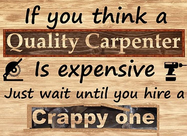 If ou think aquality carpenter is expensive wait until you hire a crappy one