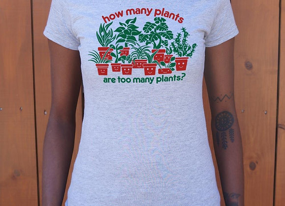 How Many Plants Are Too Many Plants T-Shirt (Ladies)