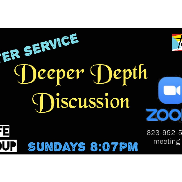 Zoom - Deeper Depth Discussion Every Sunday After FB LIVE Service For 8 Weeks