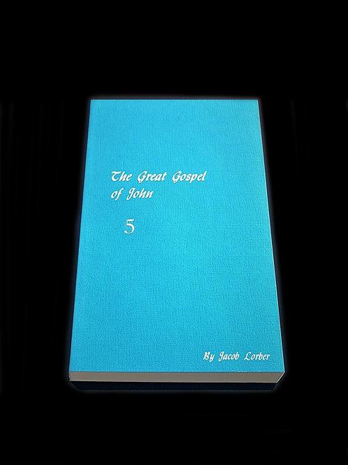 Jakob Lorber: The Great Gospel of John vol. 5