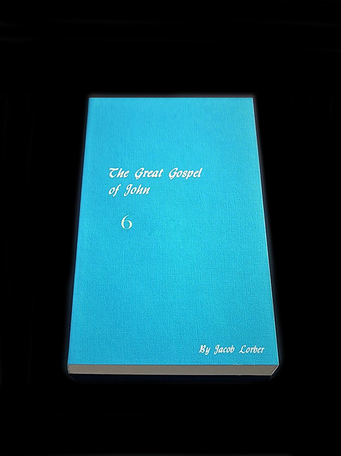 Jakob Lorber: The Great Gospel of John vol. 6