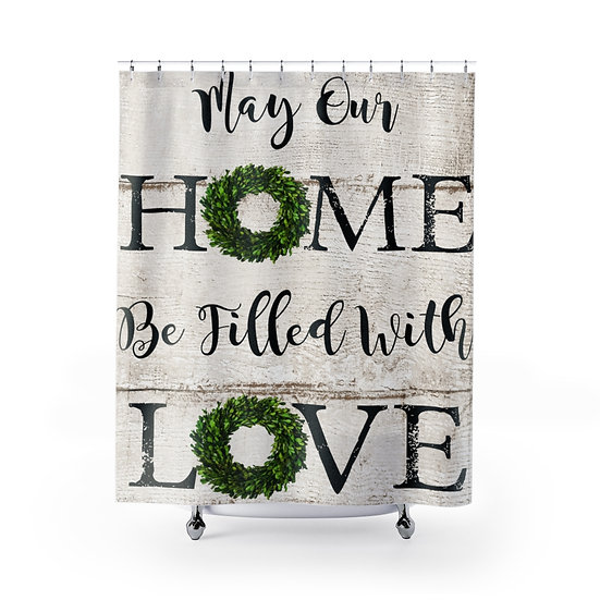 Farmhouse Wreath Shower Curtains, May our Home be filled with Love Fabric Liner