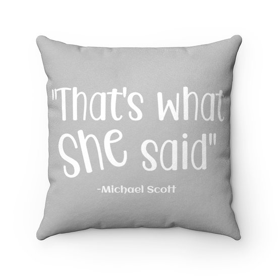 Pillow, Gray Thats What She Said, The Office, Funny Faux Suede Square Pillow