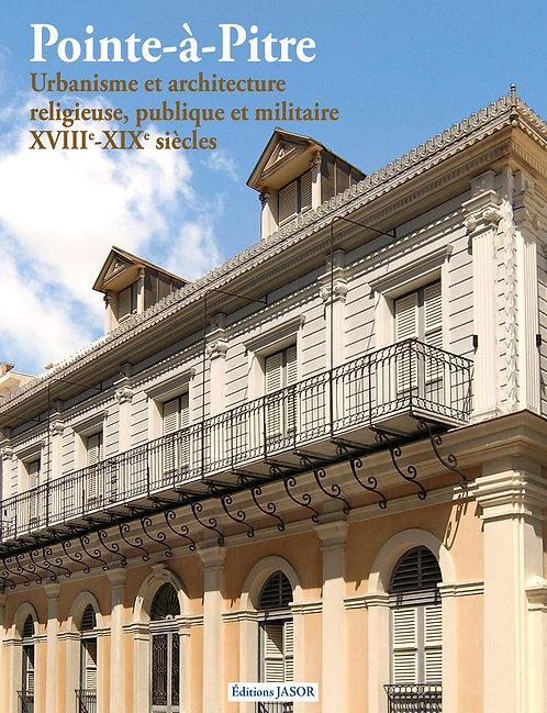 Pointe-à-Pitre, urbanisme et architecture religieuse, publique et militaire