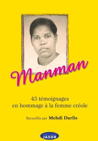 MANMAN - 43 témoignages en hommage à la femme créole