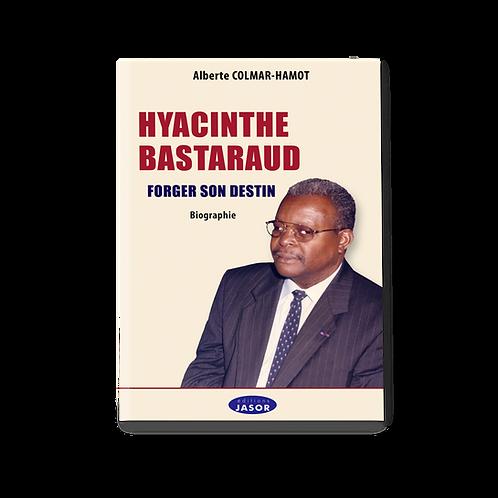 Hyacinthe BASTARAUD - Forger son destin