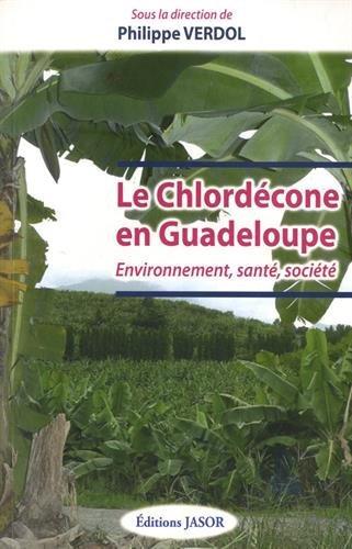 Le chlordécone en Guadeloupe  Environnement, santé, société