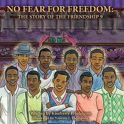 No Fear For Freedom: The Story of the Friendship 9 written by Dr. Kimberly P. Johnson and illustrated by Vanessa J. Thompson