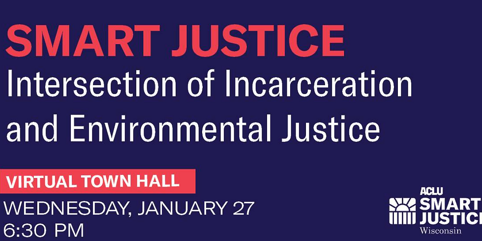 Smart Justice Town Hall: Intersection of Incarceration and Environmental Justice