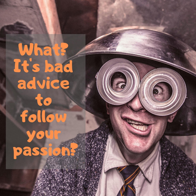 Follow your passion – good or bad advice?
