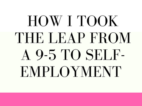 How I Took the Leap from a 9-5 to Self-Employment