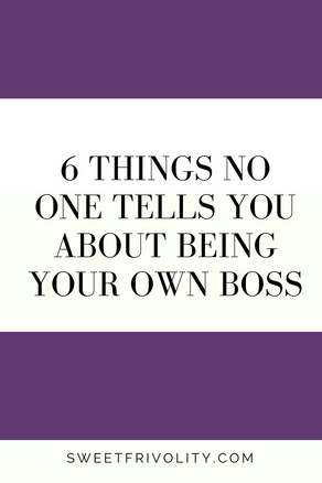 6 Things No One Tells You About Being Your Own Boss