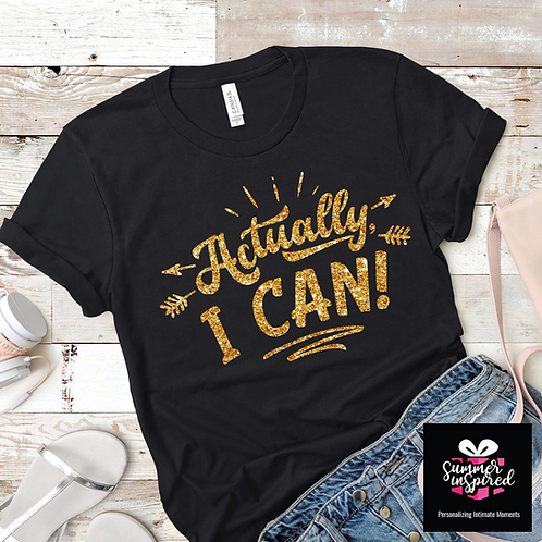 Actually I CAN! Glitter Enhanced T-Shirt