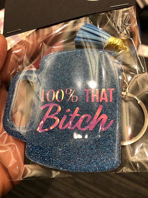 100% That Bitch Acrylic Keychain
