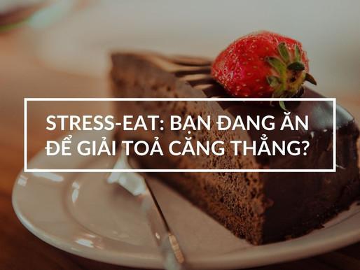 Stress Eat: Bạn có đang ăn để giải toả căng thẳng? (Podcast Transcript)