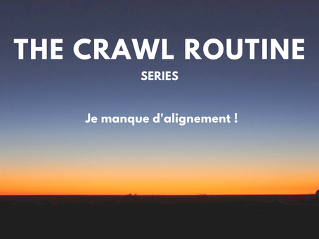 Episode N°2 - Je manque d'alignement ! - The Crawl Routine