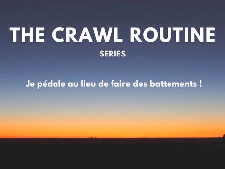 Episode N°3 - Je pédale au lieu de faire des battements ! - The Crawl Routine