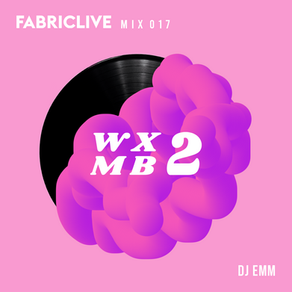 WXMB 2 Mix 017 - Fabriclive Special - By DJ EMM