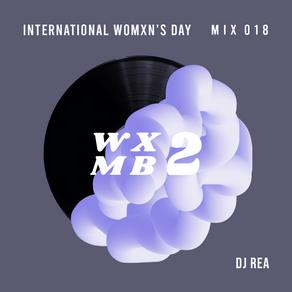WXMB 2 Mix 018 - International Womxn's Day Special - By DJ REA