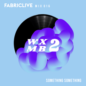 WXMB 2 Mix 016 - Fabriclive Special - By SOMETHING SOMETHING