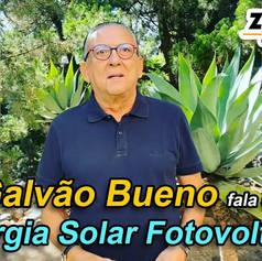 Galvão Bueno tem uma mensagem para você sobre Energia Solar Fotovoltaica